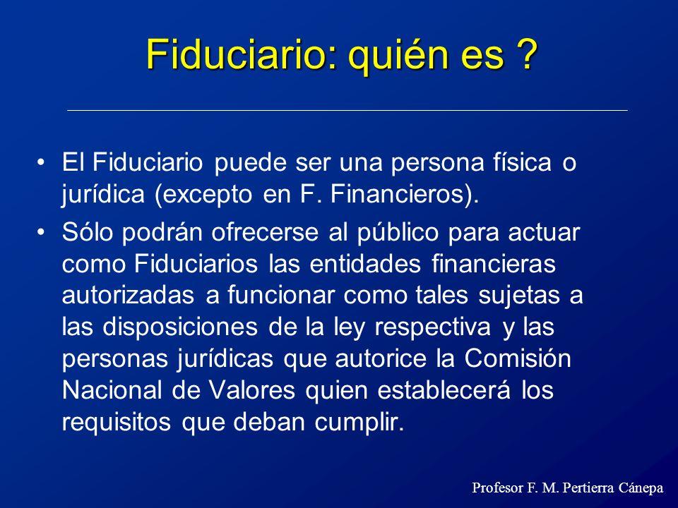 Fiduciario: quién es El Fiduciario puede ser una persona física o jurídica (excepto en F. Financieros).