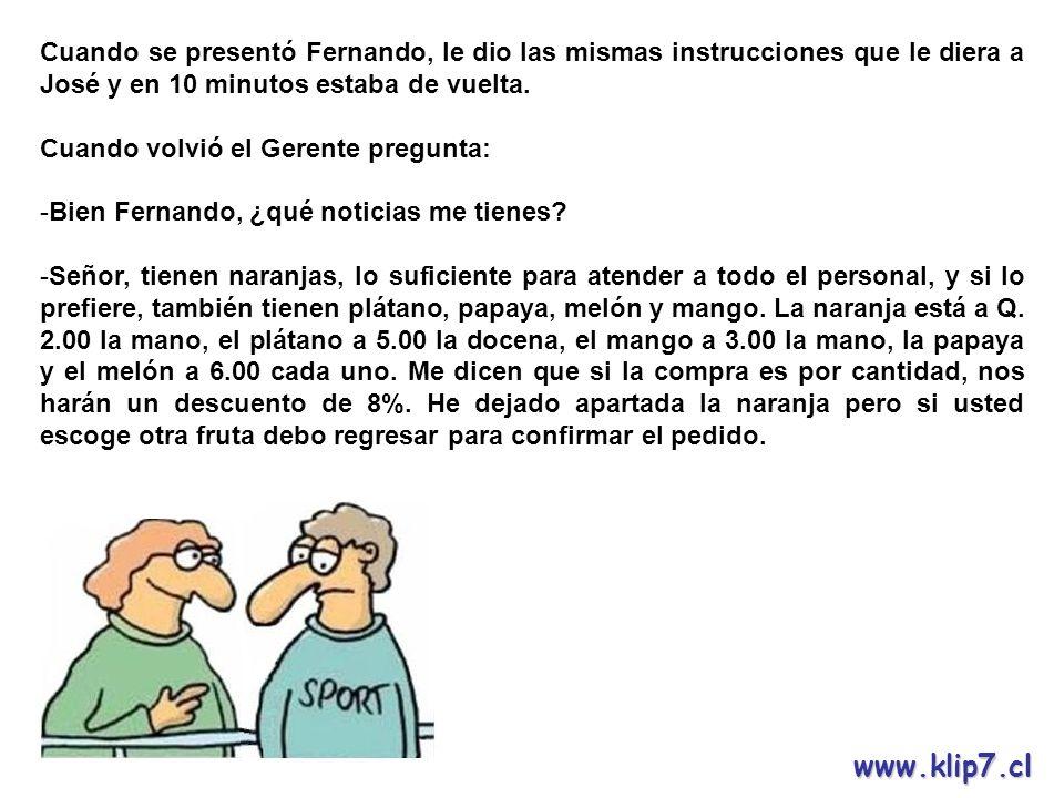 Cuando se presentó Fernando, le dio las mismas instrucciones que le diera a José y en 10 minutos estaba de vuelta.