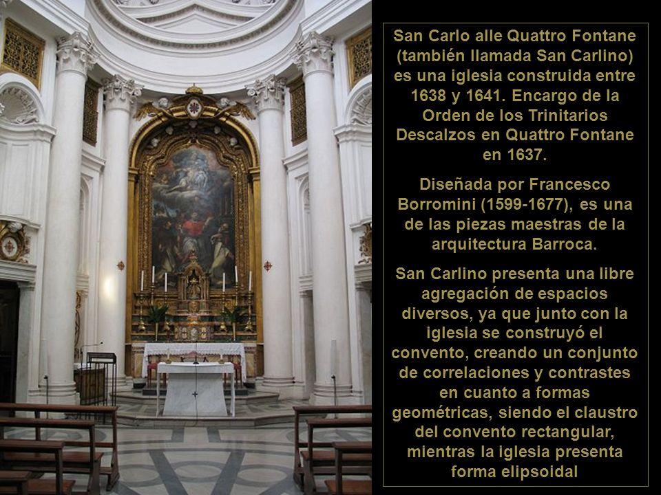 San Carlo alle Quattro Fontane (también llamada San Carlino) es una iglesia construida entre 1638 y 1641. Encargo de la Orden de los Trinitarios Descalzos en Quattro Fontane en 1637.