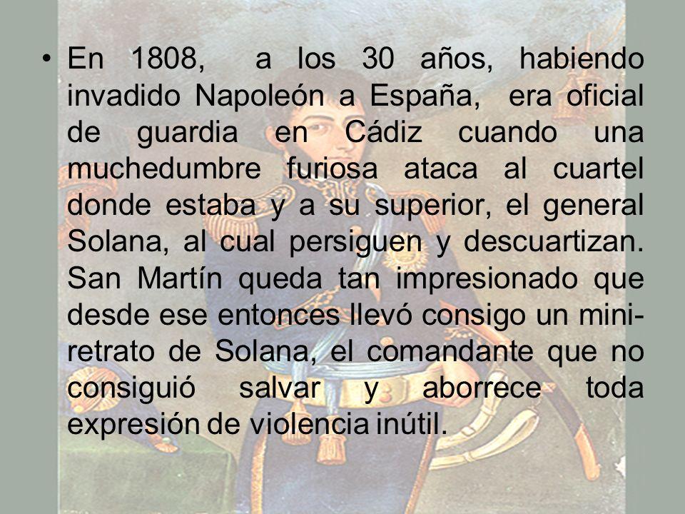 En 1808, a los 30 años, habiendo invadido Napoleón a España, era oficial de guardia en Cádiz cuando una muchedumbre furiosa ataca al cuartel donde estaba y a su superior, el general Solana, al cual persiguen y descuartizan.