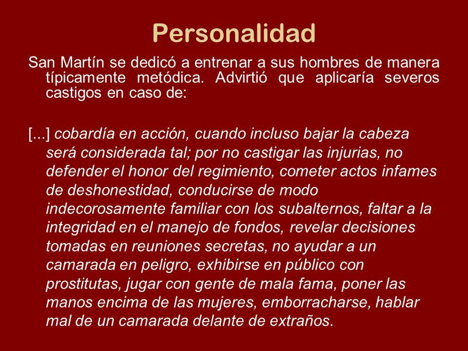 Personalidad San Martín se dedicó a entrenar a sus hombres de manera típicamente metódica. Advirtió que aplicaría severos castigos en caso de: