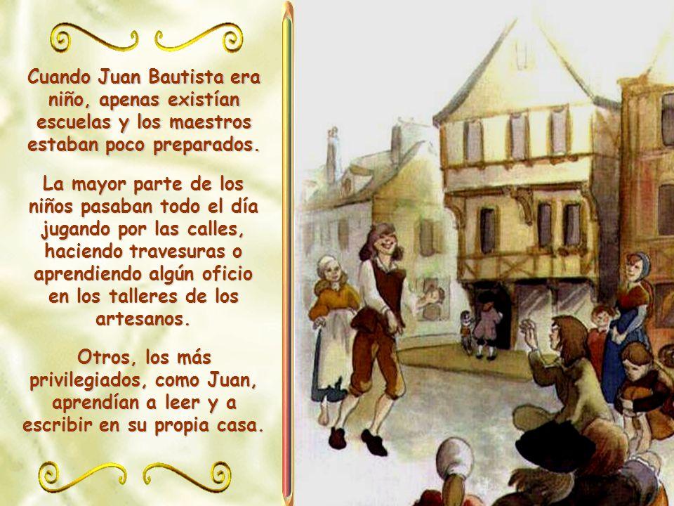 Cuando Juan Bautista era niño, apenas existían escuelas y los maestros estaban poco preparados.