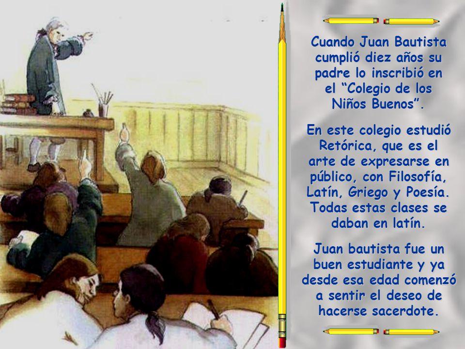 Cuando Juan Bautista cumplió diez años su padre lo inscribió en el Colegio de los Niños Buenos .