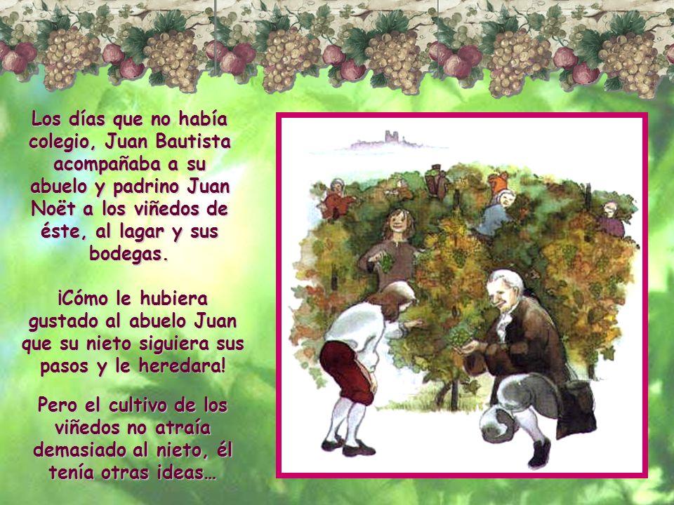 Los días que no había colegio, Juan Bautista acompañaba a su abuelo y padrino Juan Noët a los viñedos de éste, al lagar y sus bodegas.