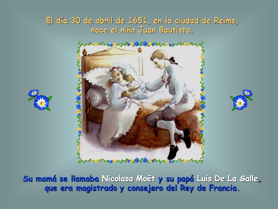 El día 30 de abril de 1651, en la ciudad de Reims, nace el niño Juan Bautista.