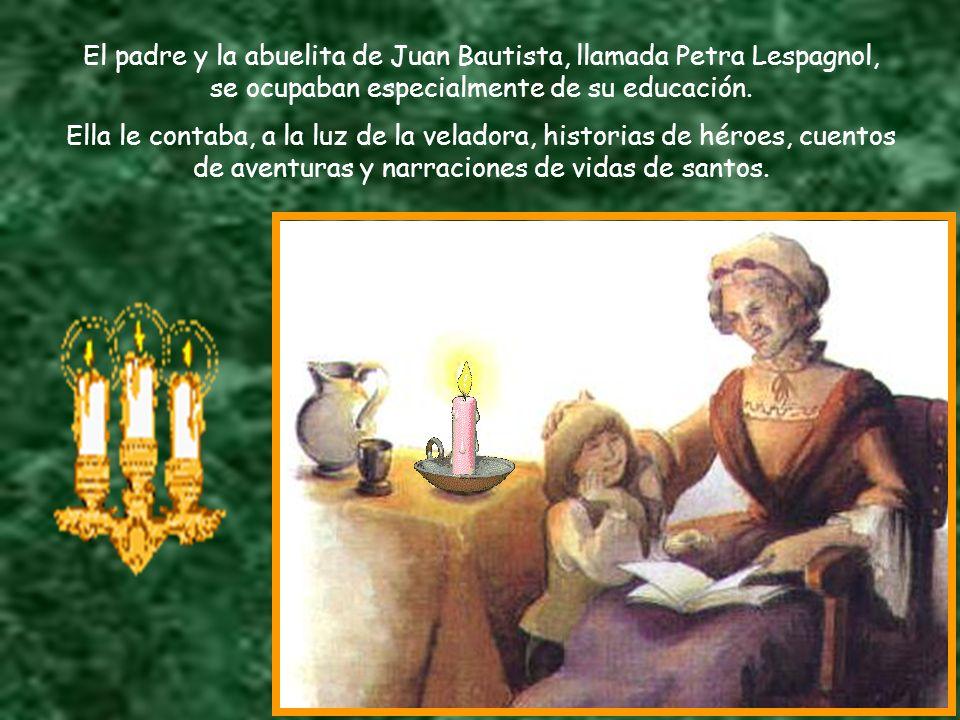 El padre y la abuelita de Juan Bautista, llamada Petra Lespagnol, se ocupaban especialmente de su educación.
