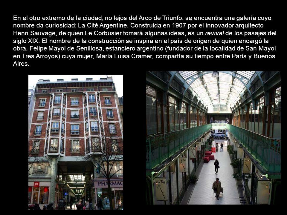 En el otro extremo de la ciudad, no lejos del Arco de Triunfo, se encuentra una galería cuyo nombre da curiosidad: La Cité Argentine.