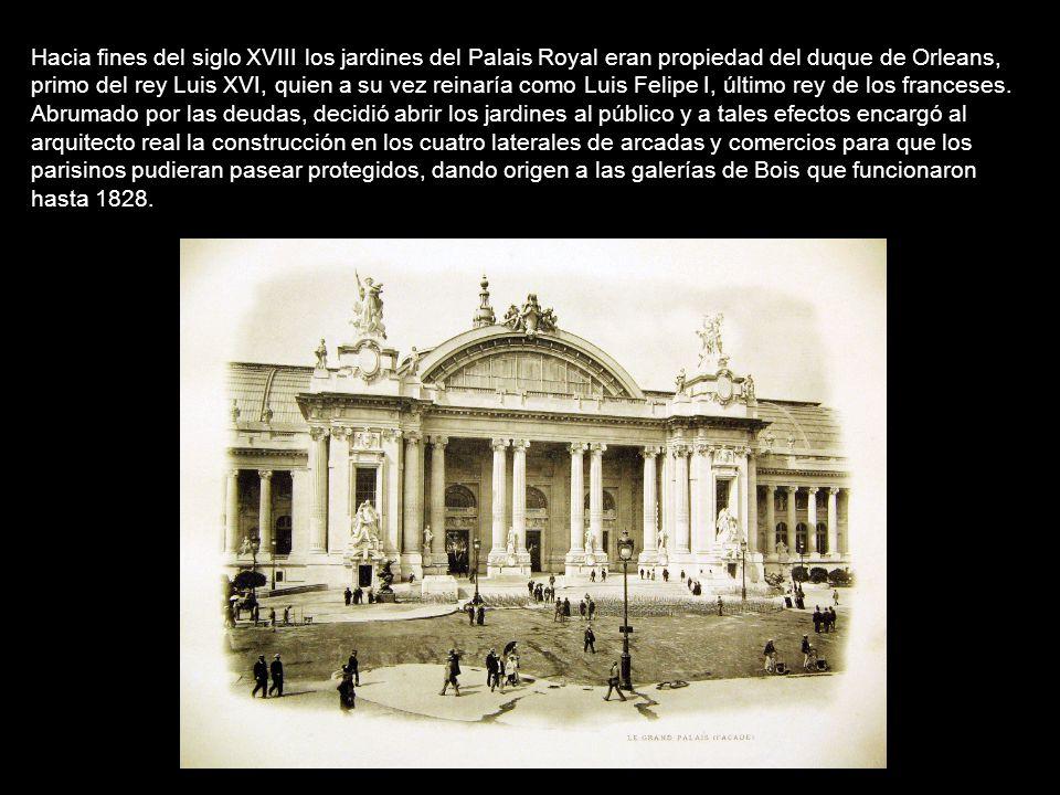Hacia fines del siglo XVIII los jardines del Palais Royal eran propiedad del duque de Orleans, primo del rey Luis XVI, quien a su vez reinaría como Luis Felipe I, último rey de los franceses.