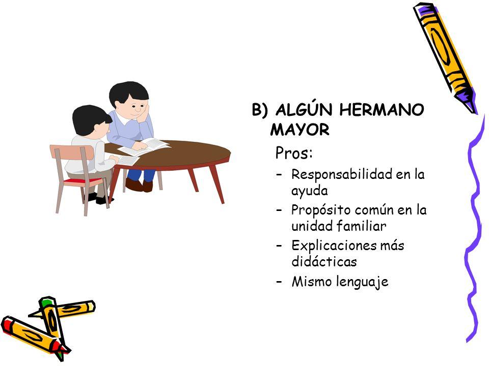 B) ALGÚN HERMANO MAYOR Pros: Responsabilidad en la ayuda