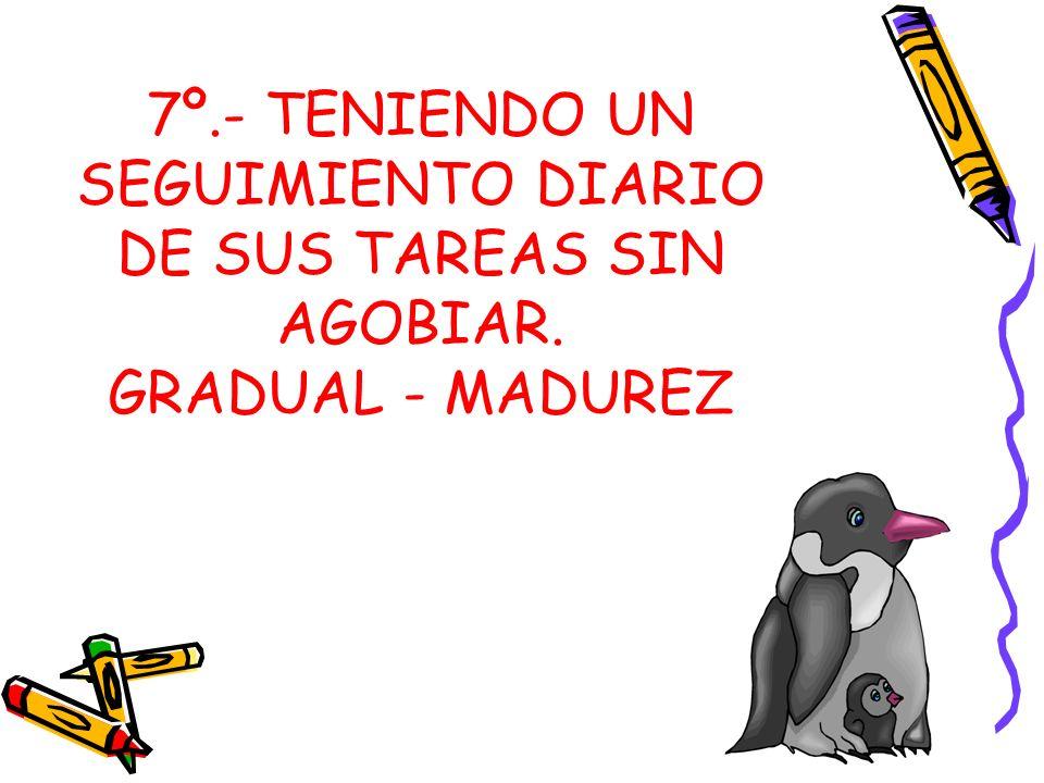 7º. - TENIENDO UN SEGUIMIENTO DIARIO DE SUS TAREAS SIN AGOBIAR