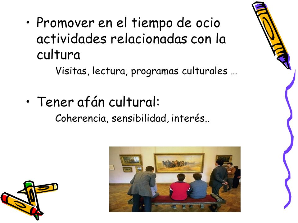 Promover en el tiempo de ocio actividades relacionadas con la cultura