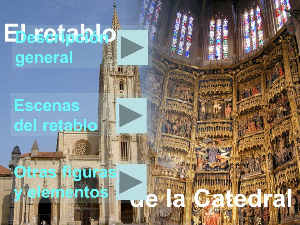 El retablo de la Catedral Descripción general Escenas del retablo