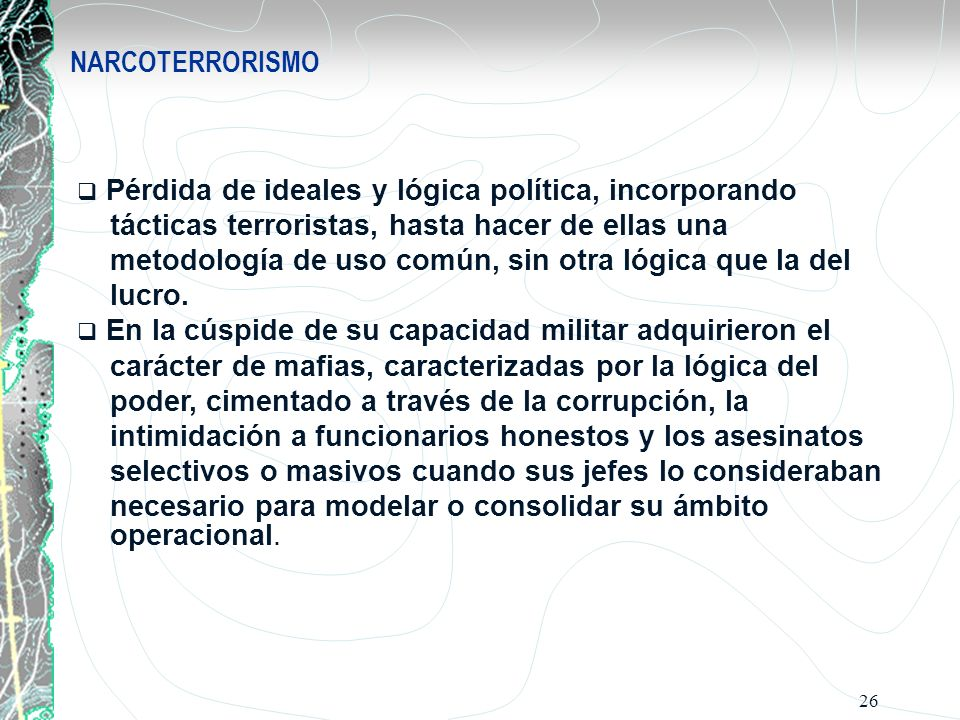 NARCOTERRORISMOPérdida de ideales y lógica política, incorporando. tácticas terroristas, hasta hacer de ellas una.