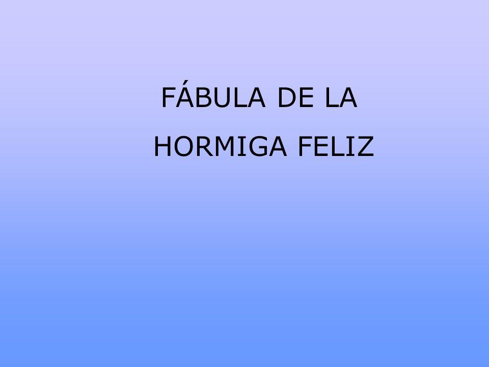 FÁBULA DE LA HORMIGA FELIZ