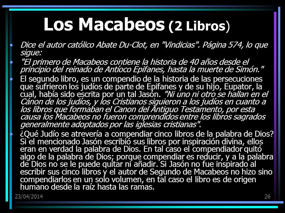 Los Macabeos (2 Libros) Dice el autor católico Abate Du-Clot, en Vindicias . Página 574, lo que sigue: