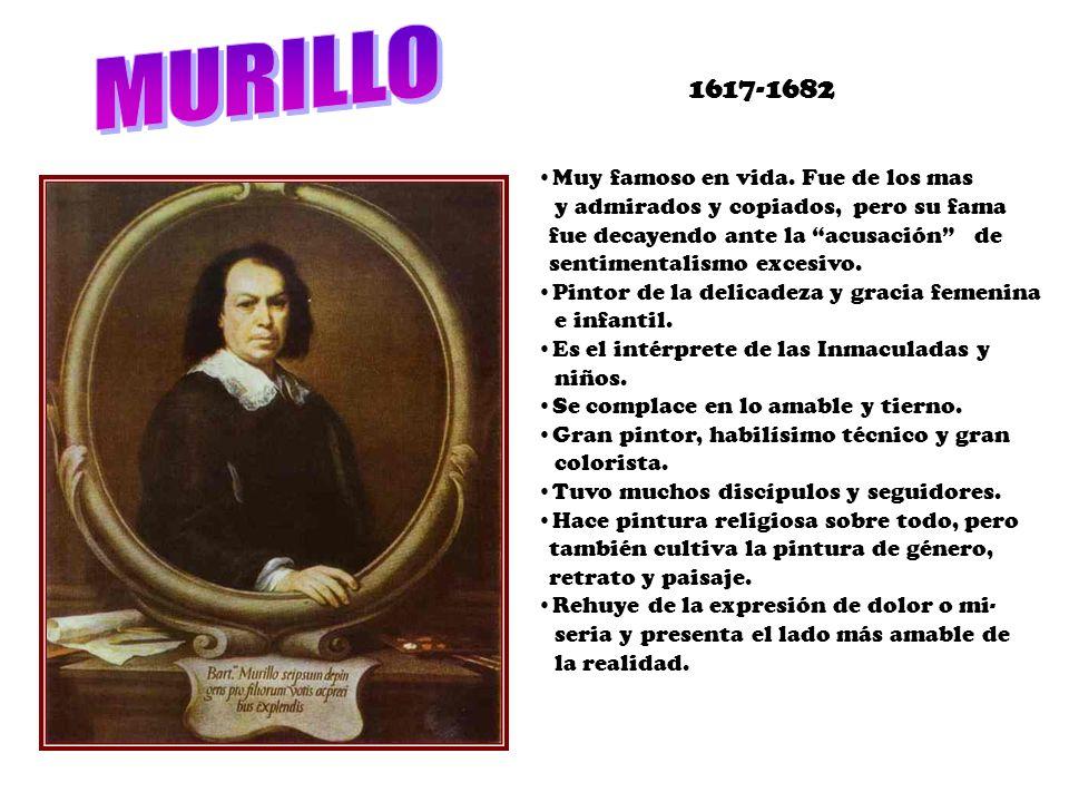 MURILLO 1617-1682 Muy famoso en vida. Fue de los mas