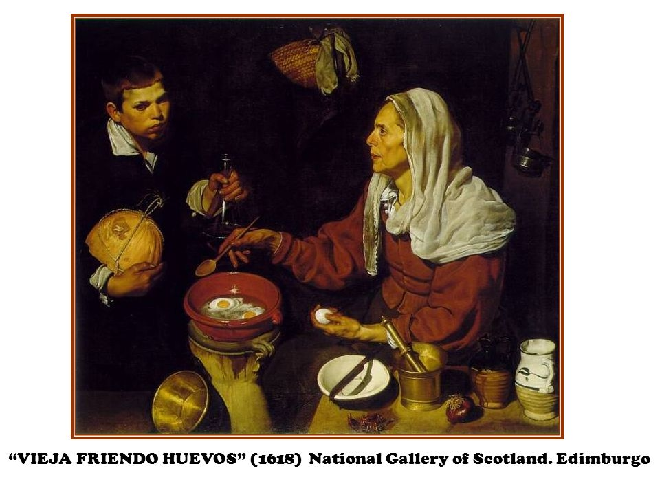 VIEJA FRIENDO HUEVOS (1618) National Gallery of Scotland. Edimburgo