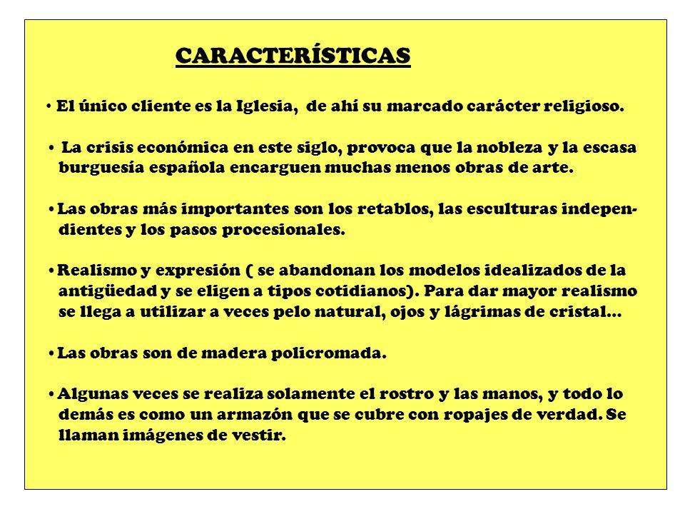 CARACTERÍSTICAS El único cliente es la Iglesia, de ahí su marcado carácter religioso.