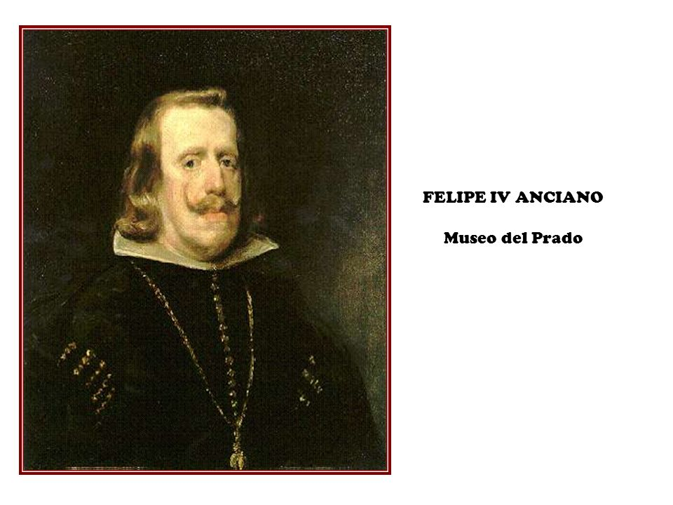 FELIPE IV ANCIANO Museo del Prado