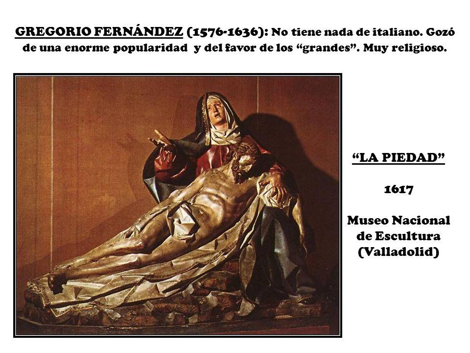 GREGORIO FERNÁNDEZ (1576-1636): No tiene nada de italiano. Gozó