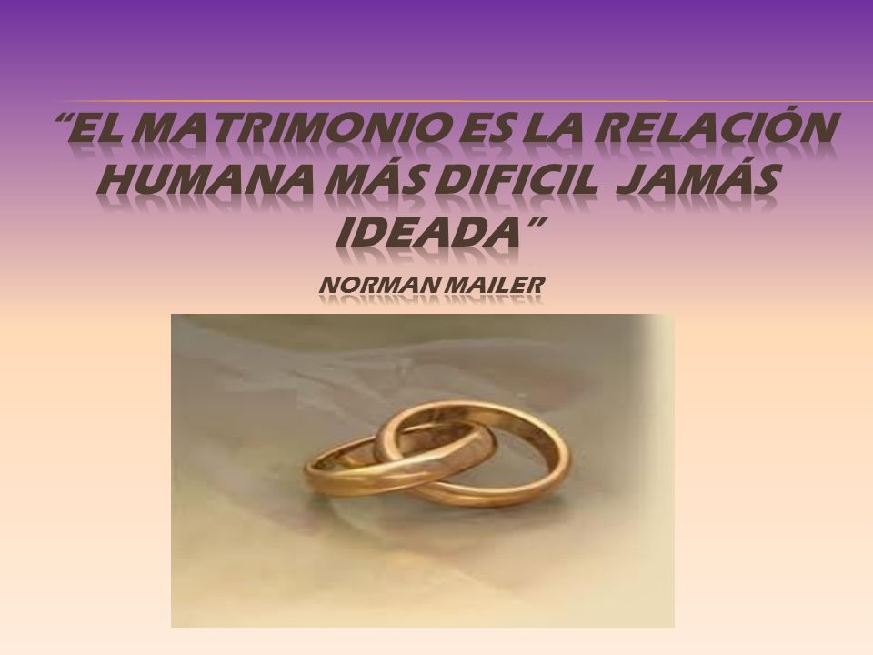 EL MATRIMONIO ES LA RELACIÓN HUMANA MÁS DIFICIL JAMÁS IDEADA