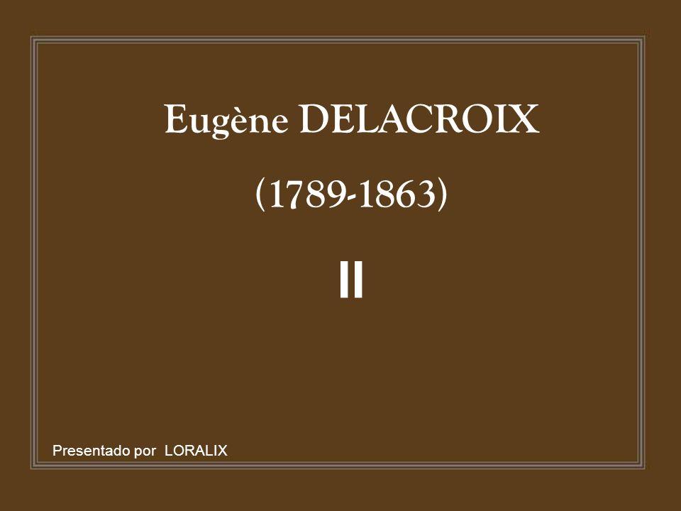 Eugène DELACROIX (1789-1863) II Presentado por LORALIX