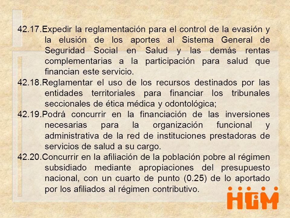 42.17.Expedir la reglamentación para el control de la evasión y la elusión de los aportes al Sistema General de Seguridad Social en Salud y las demás rentas complementarias a la participación para salud que financian este servicio.
