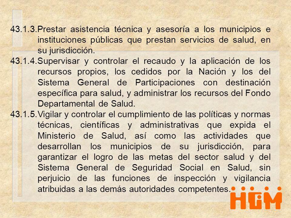 43.1.3.Prestar asistencia técnica y asesoría a los municipios e instituciones públicas que prestan servicios de salud, en su jurisdicción.
