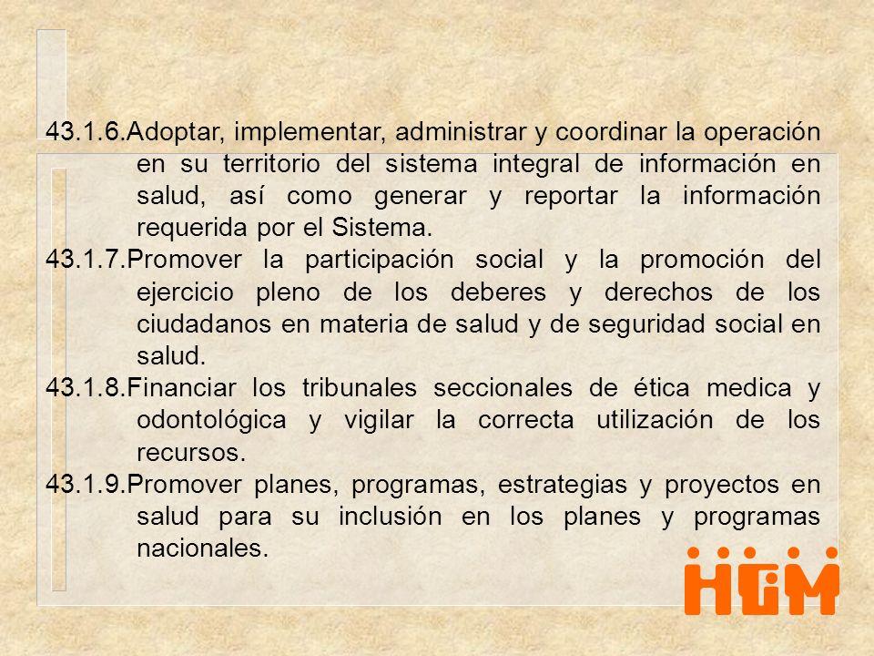 43.1.6.Adoptar, implementar, administrar y coordinar la operación en su territorio del sistema integral de información en salud, así como generar y reportar la información requerida por el Sistema.