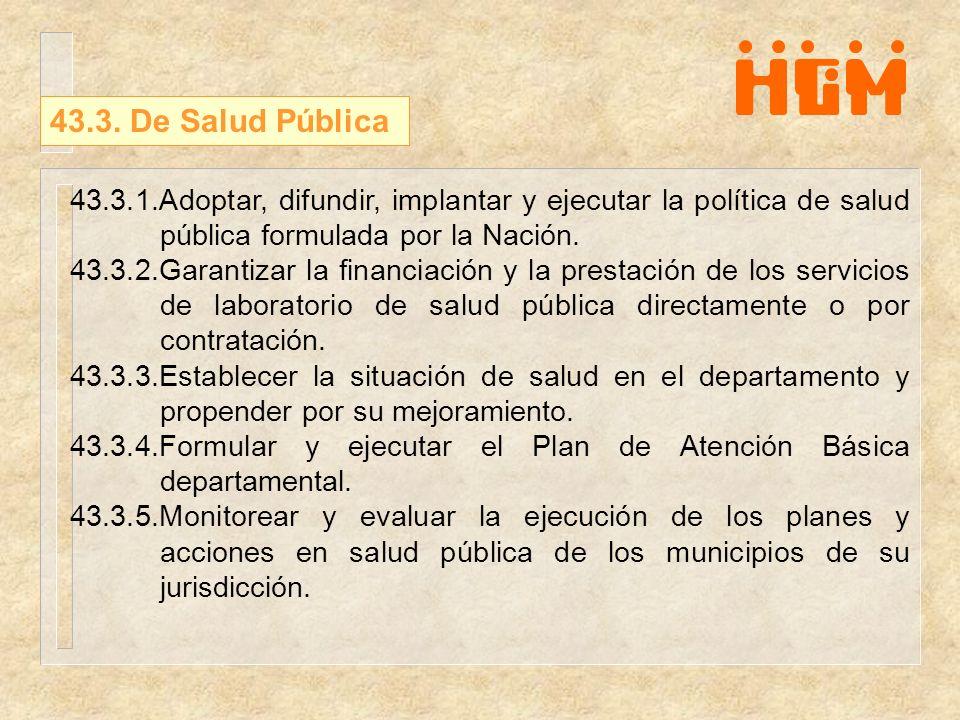 43.3. De Salud Pública 43.3.1.Adoptar, difundir, implantar y ejecutar la política de salud pública formulada por la Nación.