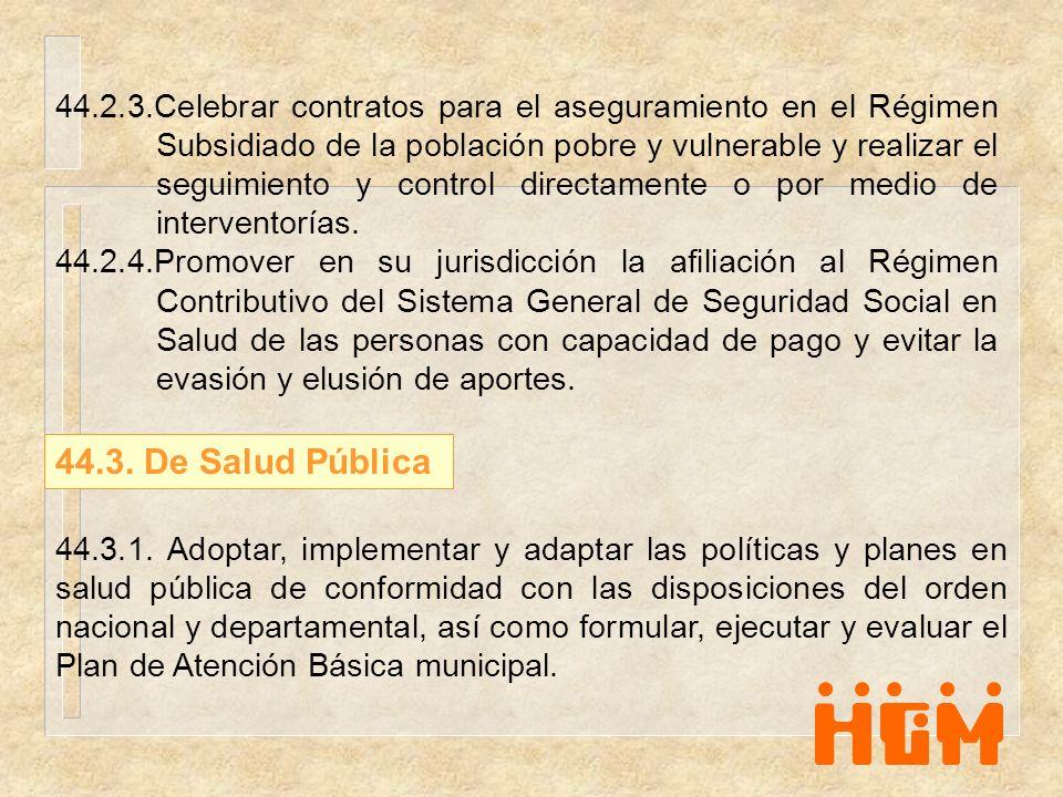 44.2.3.Celebrar contratos para el aseguramiento en el Régimen Subsidiado de la población pobre y vulnerable y realizar el seguimiento y control directamente o por medio de interventorías.
