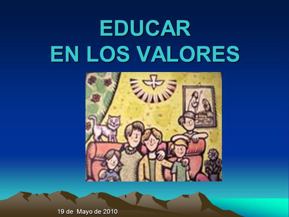 EDUCAR EN LOS VALORES 19 de Mayo de 2010
