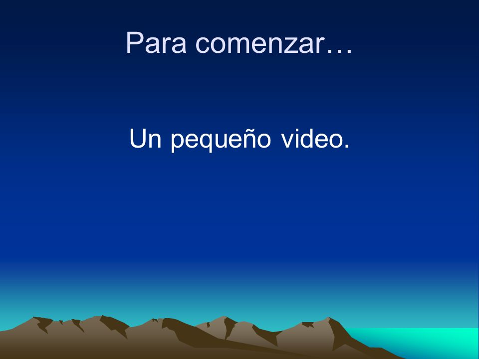 Para comenzar… Un pequeño video.