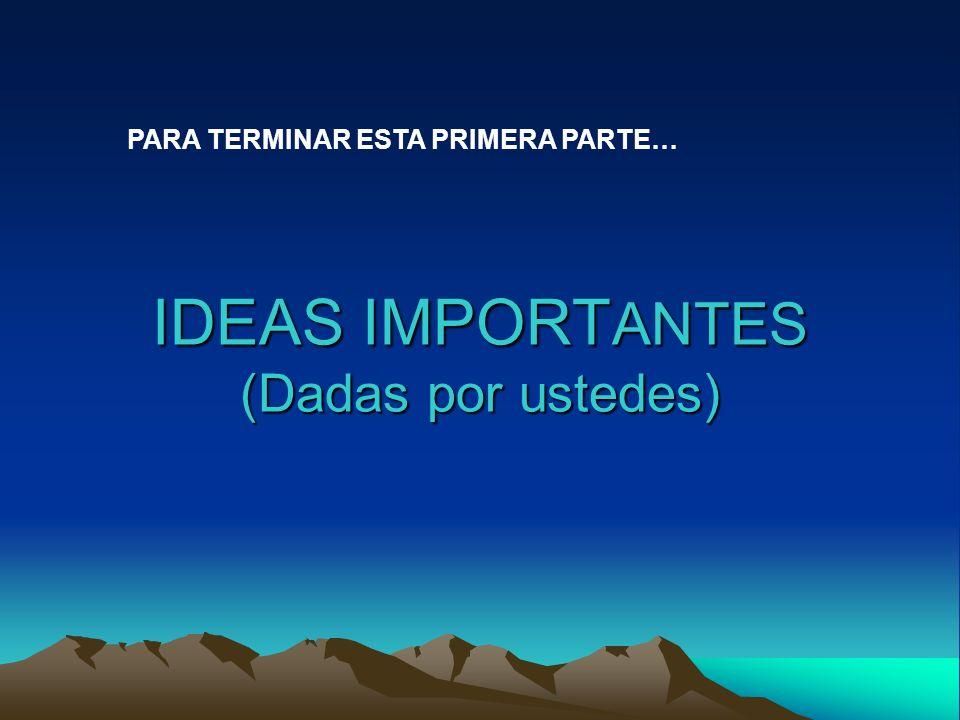 IDEAS IMPORTANTES (Dadas por ustedes)
