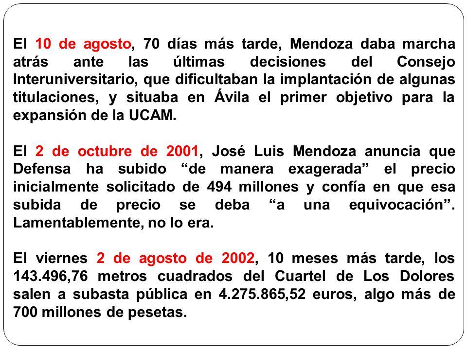 El 10 de agosto, 70 días más tarde, Mendoza daba marcha atrás ante las últimas decisiones del Consejo Interuniversitario, que dificultaban la implantación de algunas titulaciones, y situaba en Ávila el primer objetivo para la expansión de la UCAM.