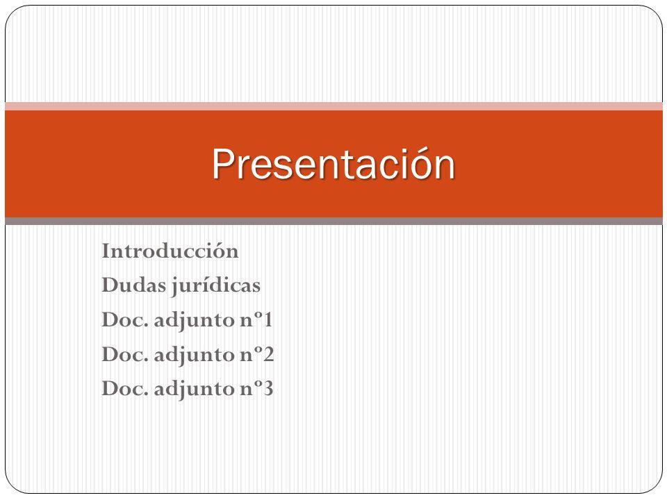 Presentación Introducción Dudas jurídicas Doc. adjunto nº1