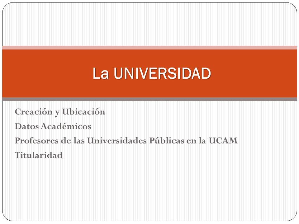 La UNIVERSIDAD Creación y Ubicación Datos Académicos