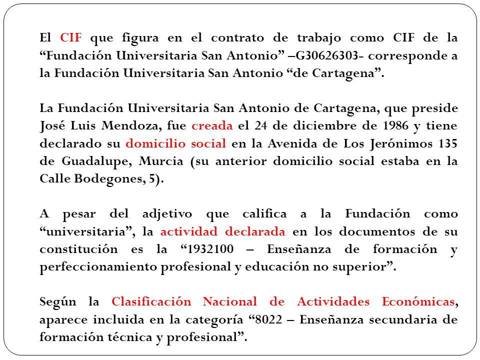 El CIF que figura en el contrato de trabajo como CIF de la Fundación Universitaria San Antonio –G30626303- corresponde a la Fundación Universitaria San Antonio de Cartagena .