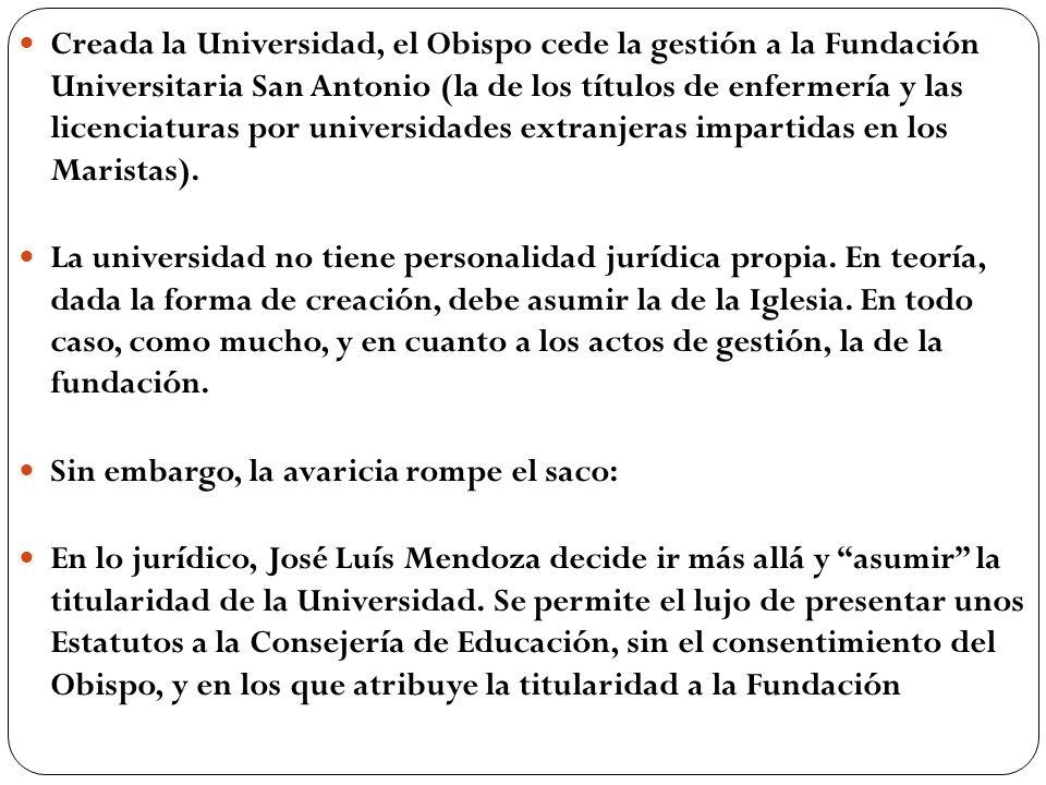 Creada la Universidad, el Obispo cede la gestión a la Fundación Universitaria San Antonio (la de los títulos de enfermería y las licenciaturas por universidades extranjeras impartidas en los Maristas).