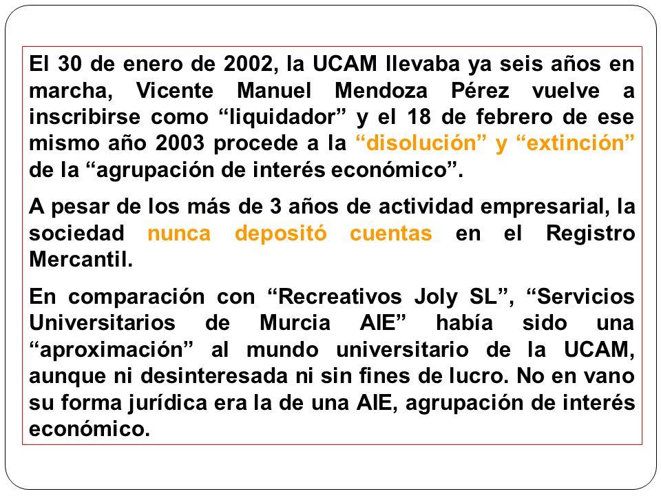 El 30 de enero de 2002, la UCAM llevaba ya seis años en marcha, Vicente Manuel Mendoza Pérez vuelve a inscribirse como liquidador y el 18 de febrero de ese mismo año 2003 procede a la disolución y extinción de la agrupación de interés económico .