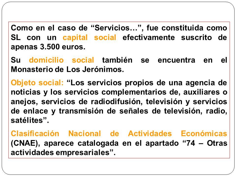 Como en el caso de Servicios… , fue constituida como SL con un capital social efectivamente suscrito de apenas 3.500 euros.