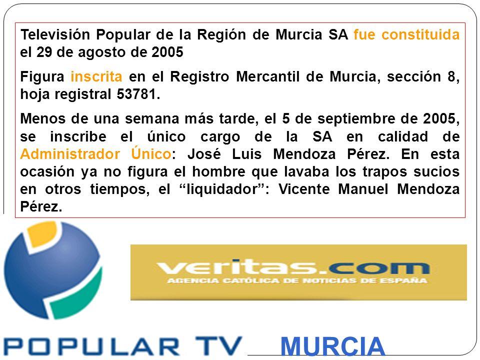 Televisión Popular de la Región de Murcia SA fue constituida el 29 de agosto de 2005