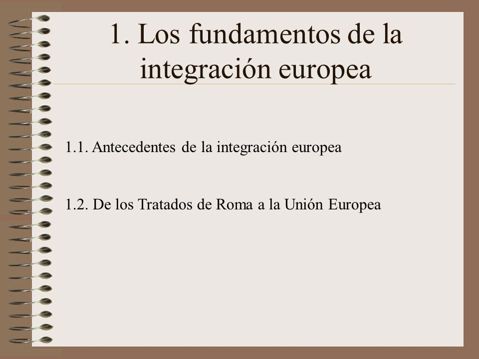 1. Los fundamentos de la integración europea