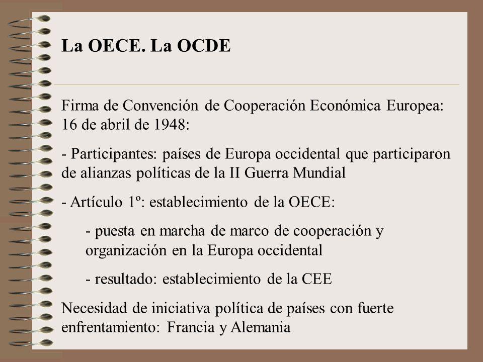 La OECE. La OCDE Firma de Convención de Cooperación Económica Europea: 16 de abril de 1948: