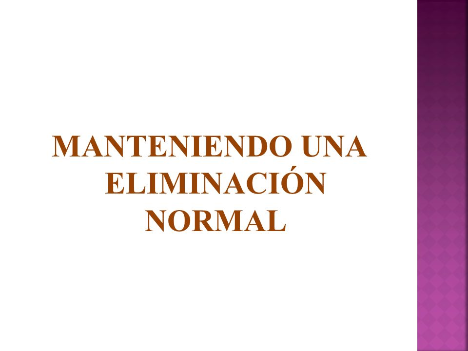 MANTENIENDO UNA ELIMINACIÓN NORMAL