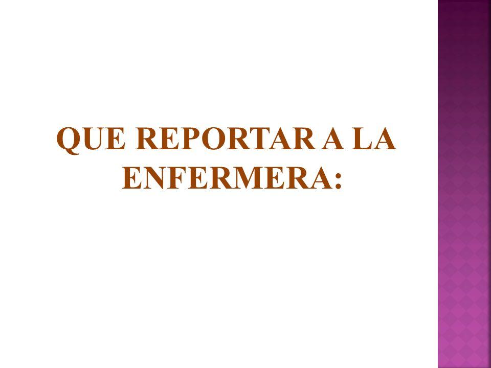 QUE REPORTAR A LA ENFERMERA: