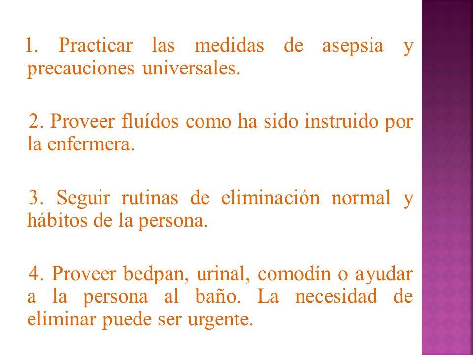 1. Practicar las medidas de asepsia y precauciones universales. 2