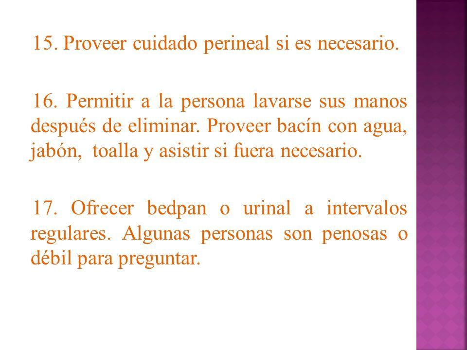 15. Proveer cuidado perineal si es necesario. 16