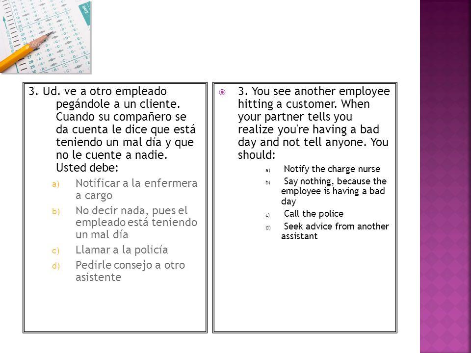 3. Ud. ve a otro empleado pegándole a un cliente
