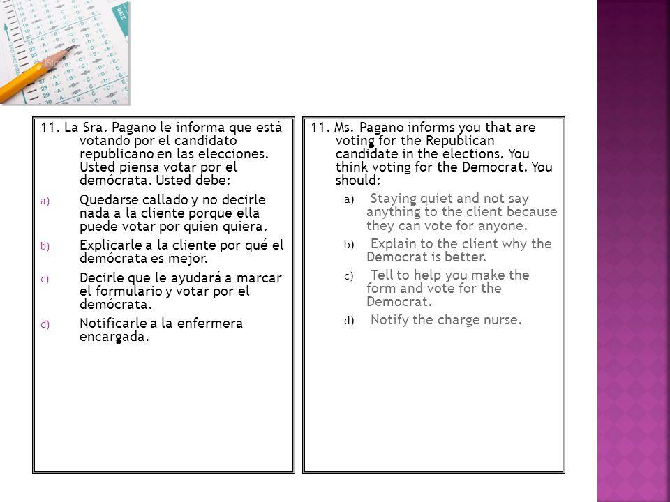 11. La Sra. Pagano le informa que está votando por el candidato republicano en las elecciones. Usted piensa votar por el demócrata. Usted debe: